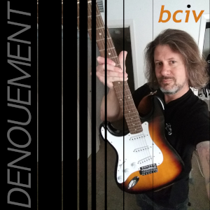 Picture of Bciv a.k.a. Bravo Charlie smiling while holding left-handed sunburst Stratocaster. The image splinters off to the left into darkness and the album title Denoument sideways along the side.
